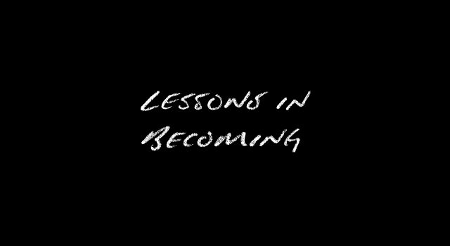 Lessons In Becoming